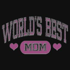 WORLD BEST MOM. THIS DESIGN AVAILABLE ON UNISEX T-SHIRT, PHONE CASE, STICKER, AND 20 OTHER PRODUCTS. CHECK THEM OUT.
