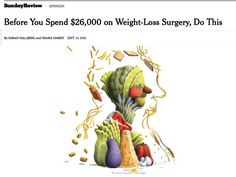 On the merits of a low carb diet for weight loss       Don't  forget to like our page –  https://www.facebook.com/LowCarbMag/ http://www.nytimes.com/2016/09/11/opinion/sunday/before-you-spend-26000-on-weight-loss-surgery-do-this.html?ref=opinion&_r=1