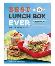 Best Lunch Box Ever by Katie Sullivan Morford: Trustworthy and doable ideas for lunchtime makeovers from a registered dietitian and mother of three.