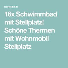 16x Schwimmbad mit Stellplatz! Schöne Thermen mit Wohnmobil Stellplatz