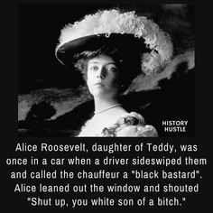Think Teddy Roosevelt was a Badass? You Haven't Met His Daughter. Alice Roosevelt Facts for history buffs from History Hustle