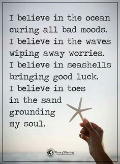 I believe in the ocean curing all bad moods