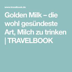 Golden Milk – die wohl gesündeste Art, Milch zu trinken   TRAVELBOOK