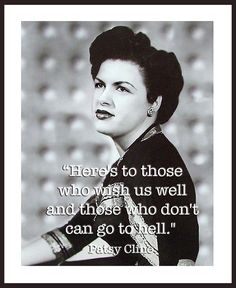Patsy Cline.... Wish us well...if not, go to hell!!!