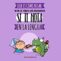 Leer es como besar: si no lo haces con frecuencia se te nota en la lengua. Feliz #DíaMundialDelLibro!!