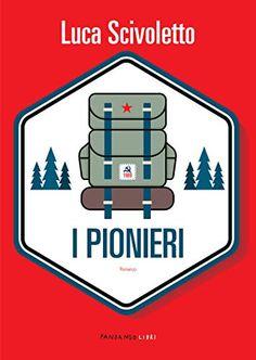 I Pionieri by Luca Scivoletto - Books Search Engine Search Engine, Audiobooks, This Book, Ebooks, Reading, Logos, Free Apps, Pdf, Collection