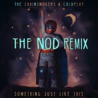 The Chainsmokers & Coldplay - Something Just Like This (The Nod Remix) by The Nod on SoundCloud