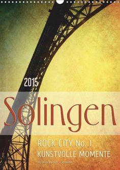 Solingen Rock City No. 1 - Kunstvolle Momente 2015 - Monatskalender, 14 Seiten