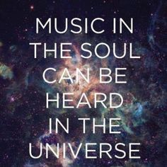 music in the soul can be heard in the universe.