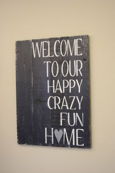 Welcome To Our Happy Crazy Fun Home Sign Wood Pallet Sign Distressed Wood Sign Wood Wall Sign Rustic Chic Decor Family Room Sign Primitive by RusticlyInspired on Etsy https://www.etsy.com/listing/206171159/welcome-to-our-happy-crazy-fun-home-sign