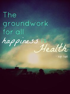 Fitness Motivation: the groundwork for all happiness is health. fit quote