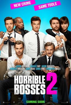 Horrible Bosses 2 (2014)...with Chris Pine and Christoph Waltz. Hilarious!