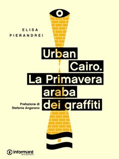 Urban Cairo. La primavera araba dei graffiti di Elisa Pierandrei. Quarto ebook di Informant: http://inform-ant.com/it/ebook/urban-cairo.-la-primavera-araba-dei-graffiti