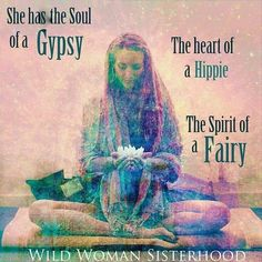 """She has the Soul of a Gypsy The Heart of a Hippie The Spirit of a fairy  """"there is in all women a Wild and Ancient Gypsy who cries in anguish when we search her flat. There is part of us that can never ever be happy until the Gypsy can dance."""" - Clarissa Pinkola Estes  WILD WOMAN SISTERHOOD Embody your Wild Nature  #gypsySoul #hippieheart #fairySpirit  #WildWomanSisterhood #freespirit #letyoursoulspeak #wildwomansisterhoodofficial #clarissapinkolaestes #unleashyourwildheart by…"""