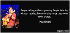 People talking without speaking, People listening without hearing, People writing songs that voices never shared. (Paul Simon) #quotes #quote #quotations #PaulSimon