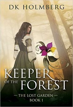 Amazon.com: Keeper of the Forest (The Lost Garden Book 1) eBook: D.K. Holmberg: Kindle Store