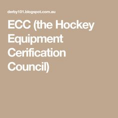 ECC (the Hockey Equipment Cerification Council)