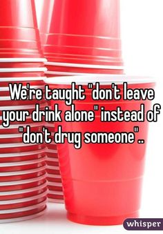 """""""We're taught """"don't leave your drink alone"""" instead of """"don't drug someone"""".."""""""