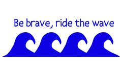 be brave ride the #wave