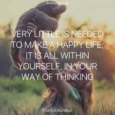 """Quote of The Day """"Very little is needed to make a happy life; it is all within yourself, in your way of thinking."""" - Marcus Aurelius http://lnk.al/3vx7"""