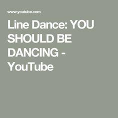 Line Dance: YOU SHOULD BE DANCING - YouTube