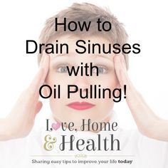 Remedies For Sinusitis It just doesn't get any simpler than oil pulling for sinus congestion. You can take a prescription med for 2 or 3 days and maybe that will work a little if you're lucky. Practice oil pulling and your sinuses will be draining! Home Remedies For Sinus, Natural Health Remedies, Herbal Remedies, Allergy Remedies, Natural Cures, Natural Beauty, Sinus Drainage, Sinus Congestion, Health And Nutrition