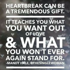 True, even though heartache sucks Great Quotes, Quotes To Live By, Me Quotes, Funny Quotes, Inspirational Quotes, Quotable Quotes, Motivational Quotes, Mandy Hale Quotes, Cool Words