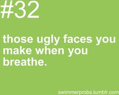 or the even uglier faces when you try to pose your mouth like Michael Phelps when you see the guy with the camera at the end of your lane... proud moment for sure....