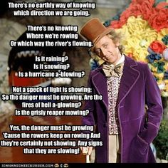 There's no earthly way of knowing which direction we are going. There's no knowing Where we're rowing Or which way the river's flowing. Is it raining? Tv Show Quotes, Movie Quotes, Charlie Chocolate Factory, Willy Wonka, Film Books, Roald Dahl, Music Film, Movie Characters, Screen Shot