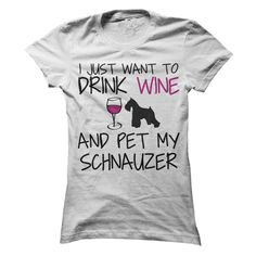 I Just Want To Drink Wine and Pet My Schnauzer