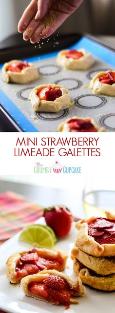 Mini Strawberry Limeade Galettes   These fun little one person, no-fuss tarts are filled with fresh vanilla lime-spiked strawberries, and are a great dessert even for outdoor meals.