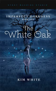 The White Oak (Imperfect Darkness #1) by Kim White