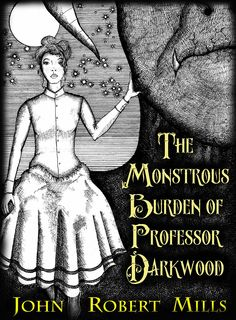 Free on Amazon from 12/20 to12/24/2015, Steampunk fantasy 'The Monstrous Burden of Professor Darkwood' by John Robert Mills   US: http://www.amazon.com/The-Monstrous-Burden-Professor-Darkwood-ebook/dp/B00S26PFBI UK: http://www.amazon.co.uk/Monstrous-Burden-Professor-Darkwood-ebook/dp/B00S26PFBI/ref=sr_1_1?ie=UTF8&qid=1450651088&sr=8-1&keywords=monstrous+burden