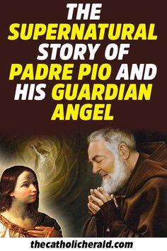 The Supernatural Story of Padre Pio and His Guardian Angel. #guardianangel #padrepio #saints