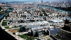 #IFLA World Library and Information Congress 80th IFLA General Conference and Assembly  16-22 August 2014, Lyon, France	  Congress theme: #Libraries, Citizens, Societies: Confluence for #Knowledge