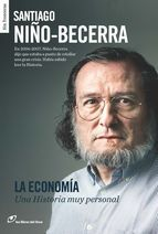 Niño Becerra, Santiago.  La Economía : una historia muy personal. Barcelona : Los Libros del Lince, 2015