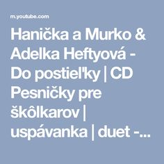 Hanička a Murko & Adelka Heftyová - Do postieľky | CD Pesničky pre škôlkarov | uspávanka | duet - YouTube