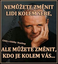 Nemůžete změnit lidi kolem sebe, ale můžete změnit, kdo je kolem vás... Positive Words, More Than Words, Carpe Diem, Woman Quotes, We Heart It, I Am Awesome, Success, Inspirational Quotes, Positivity