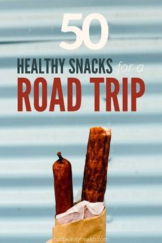50+ healthy road trip snacks for adults, teens, and kids to enjoy!