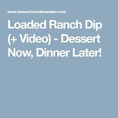 Loaded Ranch Dip (+ Video) - Dessert Now, Dinner Later!