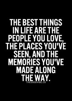 The Best things in life are the people you love, the places you've seen, and the memories you've made along the way. #quotes #inspiring