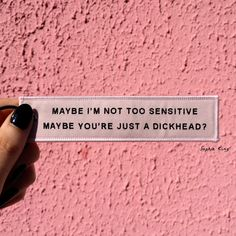 Maybe I'm not too sensitive. Maybe you're just a dickhead? The Words, Pretty Words, Beautiful Words, Mood Quotes, Positive Quotes, Drake Quotes, Karma Quotes, Morning Quotes, Frases Humor