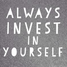 Invest in yourself - inspirational quote