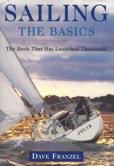 Sailing: The Basics: The Book That Has Launched Thousands/Dave Franzel Sailing Books, Sailing Gear, Sailing Ships, Sailing Catamaran, Sailing Basics, Sailing Lessons, Wooden Sailboat, Sailboat Living, Sailing Adventures