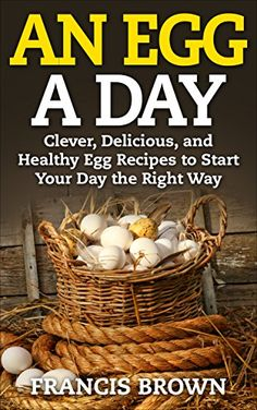 An Egg a Day: Clever, Delicious, and Healthy Egg Recipes to Start Your Day the Right Way by Francis Brown http://www.amazon.com/dp/B00XJOECLW/ref=cm_sw_r_pi_dp_fud-wb1HXD5TM
