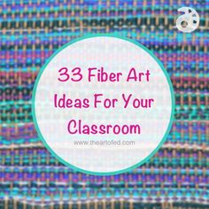 33 Fiber Art Ideas For Your Classroom (with free download!)