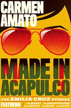 Made in Acapulco: The Emilia Cruz Stories by Carmen Amato