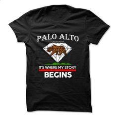 Palo Alto - California - Its Where My Story Begins  ! V - wholesale t shirts #boyfriend hoodie #grey sweater