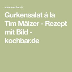 Gurkensalat á la Tim Mälzer - Rezept mit Bild - kochbar.de
