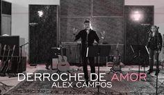 Nueva Canción: Derroche de amor - Alex Campos - video oficial (HD) 2015. COLOMBIA